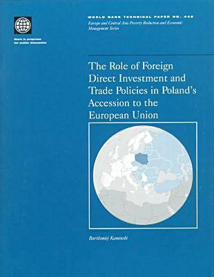 The Role of Foreign Direct Investment and Trade Policies in Poland's Accession to the European Union - World Bank Technical Paper No. 442.  (Paperback)