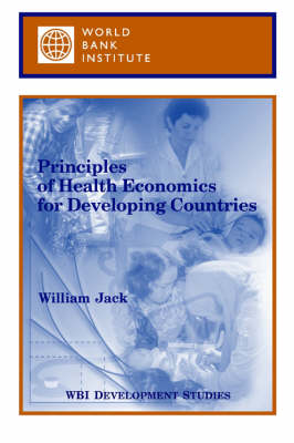 Principles of Health Economics for Developing Countries - WBI Development Studies (Paperback)
