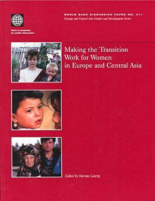 Making the Transition Work for Women in Europe and Central Asia - World Bank Discussion Paper No. 411.  (Paperback)