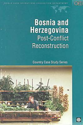 Bosnia and Herzegovina: Post-conflict Reconstruction - Country Case Study (Paperback)