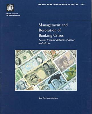 Management and Resolution of Banking Crises: Lessons from the Republic of Korea and Mexico - World Bank Discussion Paper No. 413 (Paperback)