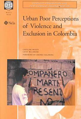 Urban Poor Perceptions of Violence and Exclusion in Colombia - Conflict Prevention & Post-conflict Reconstruction S. (Paperback)
