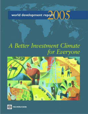 World Development Report - A Better Investment Climate for Everyone Investment Climate Growth and Poverty 2005 (Hardback)