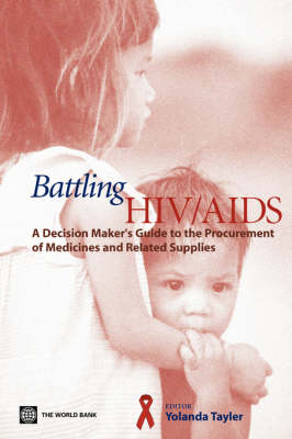 Battling HIV/AIDS: A Decisionmaker's Guide to the Procurement of Medicines and Related Supplies (Paperback)