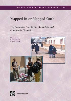 Mapped in or Mapped Out?: The Romanian Poor in Inter-Household and Community Networks - World Bank Working Paper No. 34 (Paperback)