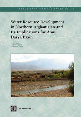 Water Resource Development in Northern Afghanistan and Its Implications for Amu Darya Basin - World Bank Working Paper No. 36 (Paperback)