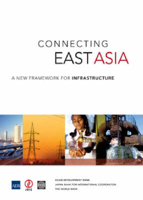 Connecting East Asia: A New Framework for Infrastructure (Paperback)