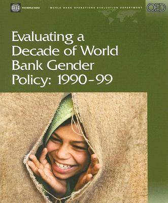 Evaluating a Decade of World Bank Gender Policy: 1990-1999 - Operations Evaluation Studies (Paperback)