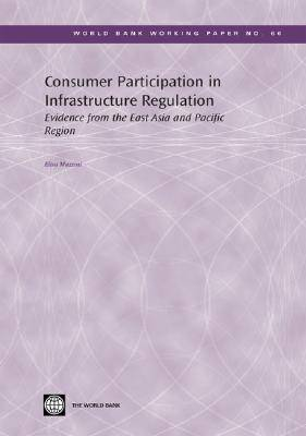 Consumer Participation in Infrastructure Regulation: Evidence from the East Asia and Pacific Region (Paperback)