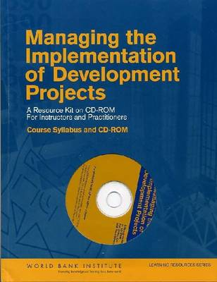 Managing the Implementation of Development Projects: A Resource Kit on CD-ROM for Instructors and Practitioners - Course Syllabus and CD-ROM (CD-ROM)
