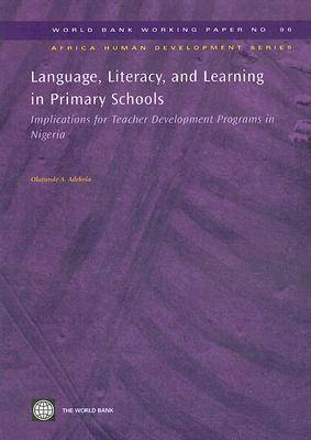 Language, Literacy, and Learning in Primary Schools: Implications for Teacher Development Programs in Nigeria - World Bank Working Paper (Paperback)