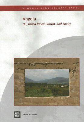 Angola: Oil, Broad-based Growth, and Equity - World Bank Country Study (Paperback)