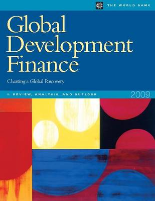 Global Development Finance 2009: Analysis and Outlook v. 1: Charting a Global Recovery (Paperback)
