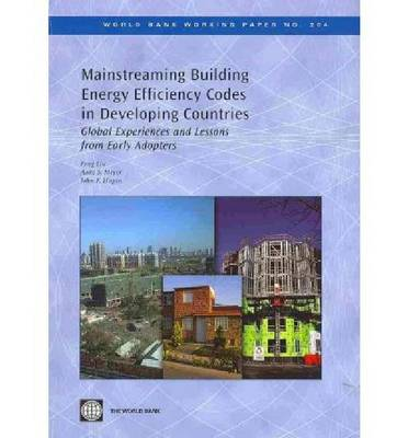 Mainstreaming Building Energy Efficiency Codes in Developing Countries: Global Experiences and Lessons from Early Adopters - World Bank Working Paper 204 (Paperback)