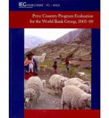 Peru: Country Program Evaluation for the World Bank Group, 2003-2009 - Independent Evaluation Group Studies (Paperback)