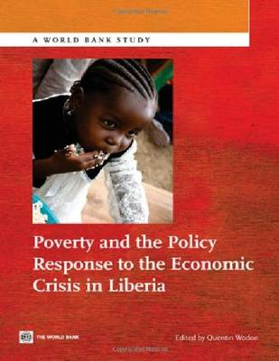Poverty and the Policy Response to the Economic Crisis in Liberia - World Bank Studies (Paperback)