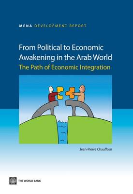 From Political to Economic Awakening in the Arab World: The Path of Economic Integration - Mena Development Report (Paperback)