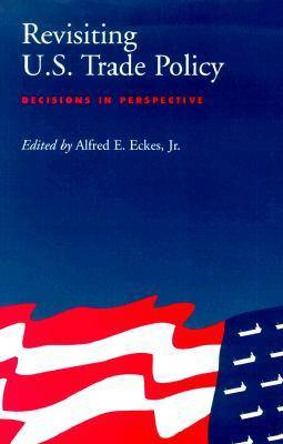 Revisiting U.S. Trade Policy: Decisions in Perspective (Hardback)