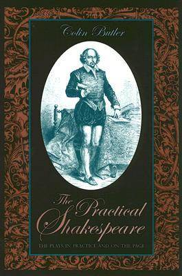 Practical Shakespeare: The Plays in Practice and on the Page (Paperback)