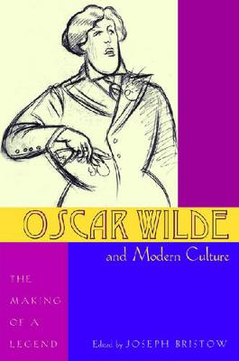 Oscar Wilde and Modern Culture: The Making of a Legend (Hardback)