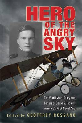 Hero of the Angry Sky: The World War I Diary and Letters of David S. Ingalls, America's First Naval Ace - War and Society in North America (Hardback)