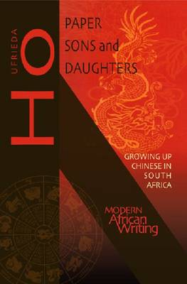 Paper Sons and Daughters: Growing Up Chinese in South Africa - Modern African Writing Series (Paperback)