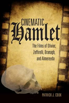 Cinematic Hamlet: The Films of Olivier, Zeffirelli, Branagh, and Almereyda (Paperback)