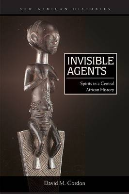 Invisible Agents: Spirits in a Central African History - New African Histories (Paperback)