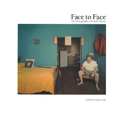 Face to Face: The Photography of Lloyd E. Moore (Hardback)
