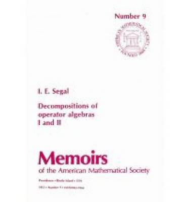 Decompositions of Operator Algebras, I and II - Memoirs of the American Mathematical Society v. 1 (Paperback)