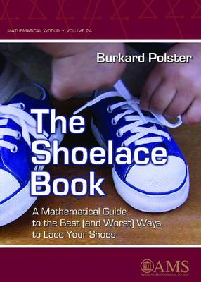 The Shoelace Book: A Mathematical Guide to the Best (and Worst) Ways to Lace Your Shoes - Mathematical World No. 24 (Paperback)