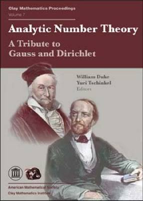 Analytic Number Theory: A Tribute to Gauss and Dirichlet - Proceedings of the Gauss-Dirichlet Conference, Gottingen, Germany, June 20-24, 2005 - Clay Mathematics Proceedings No. 7 (Paperback)
