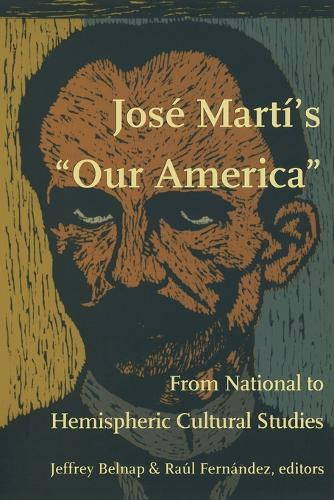 Jose Marti's Our America: From National to Hemispheric Cultural Studies - New Americanists (Paperback)