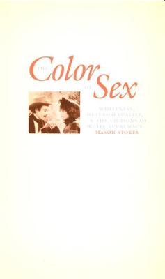 The Color of Sex: Whiteness, Heterosexuality and the Fictions of White Supremacy - New Americanists (Paperback)