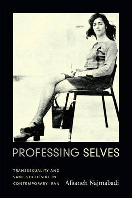 Professing Selves: Transsexuality and Same-sex Desire in Contemporary Iran - Experimental Futures (Paperback)