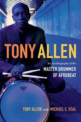 Tony Allen: An Autobiography of the Master Drummer of Afrobeat (Paperback)