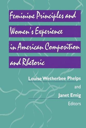 Feminine Principles and Women's Experience in American Composition and Rhetoric - Pittsburgh Series in Composition, Literacy and Culture (Paperback)