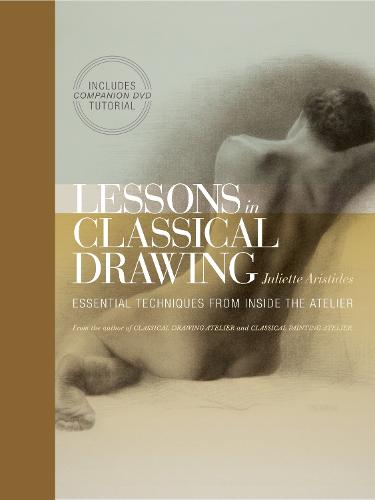 Lessons in Classical Drawing: Essential Techniques from Inside the Atelier (Mixed media product)