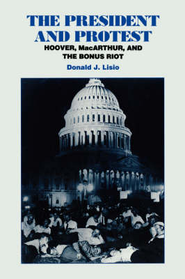 The President and Protest: Hoover, MacArthur and the Bonus March (Paperback)