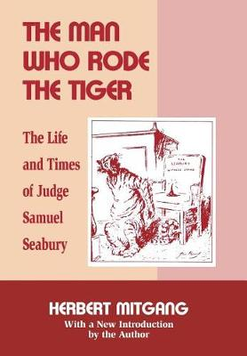 The Man Who Rode the Tiger: The Life and Times of Judge Samuel Seabury (Hardback)