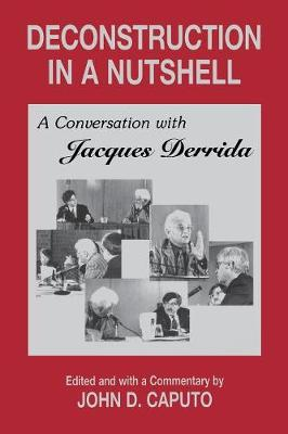 Deconstruction in a Nutshell: A Conversation with Jacques Derrida - Perspectives in Continental Philosophy No. 1 (Paperback)