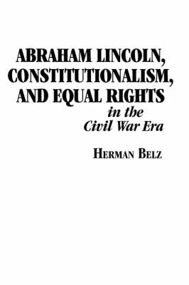 Abraham Lincoln, Constitutionalism and Equal Rights in the Civil War Era - North's Civil War S. No. 2 (Hardback)
