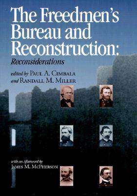 The Freedman's Bureau and Reconstruction: Essays on an Institution and Its Failures - Reconstructing America No. 4 (Hardback)