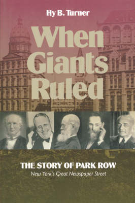When Giants Ruled: The Story of Park Row, NY's Great Newspaper Street - Communications & Media Studies No 2 (Paperback)