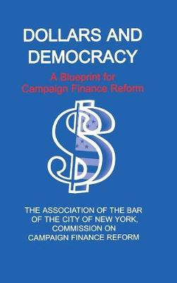 Dollars and Democracy: A Blueprint for Campaign Finance Reform (Hardback)