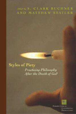 Styles of Piety: Practicing Philosophy After the Death of God - Perspectives in Continental Philosophy No. 47 (Paperback)
