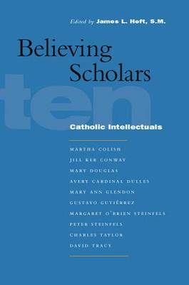 Believing Scholars: Ten Catholic Intellectuals (Hardback)
