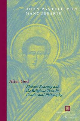 After God: Richard Kearney and the Religious Turn in Continental Philosophy - Perspectives in Continental Philosophy No. 49 (Hardback)