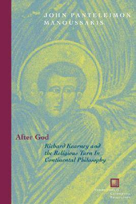 After God: Richard Kearney and the Religious Turn in Continental Philosophy - Perspectives in Continental Philosophy No. 49 (Paperback)