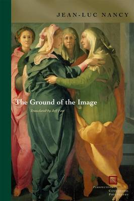 The Ground of the Image - Perspectives in Continental Philosophy No. 51 (Paperback)